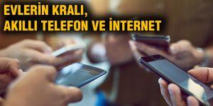 Evlerin kralı, akıllı telefon ve internet