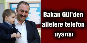 Bakan Gül'den ailelere telefon uyarısı