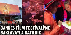 Cannes Film Festivali'ne baklavayla katıldık