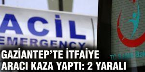 Gaziantep'te itfaiye aracı kaza yaptı: 2 yaralı