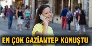 En çok Gaziantep konuştu