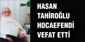 Hasan Tahiroğlu Hocaefendi vefat etti