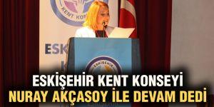 Eskişehir Kent Konseyi Nuray Akçasoy ile devam dedi