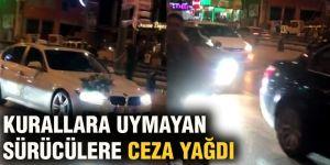 Kurallara uymayan sürücülere ceza yağdı