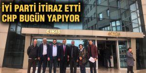 İYİ parti itiraz etti CHP bugün yapıyor