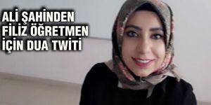 Ali Şahinden Filiz Öğretmen için dua twiti