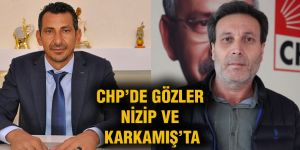 CHP'de gözler Nizip ve Karkamış'ta