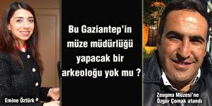 Bu Gaziantep'in müze müdürlüğü yapacak bir arkeoloğu yok mu ?