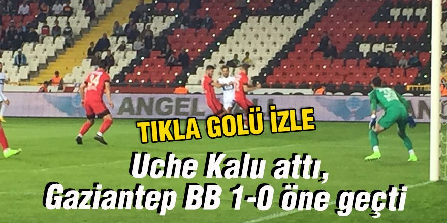 Gaziantep BB 1-0 öne geçti