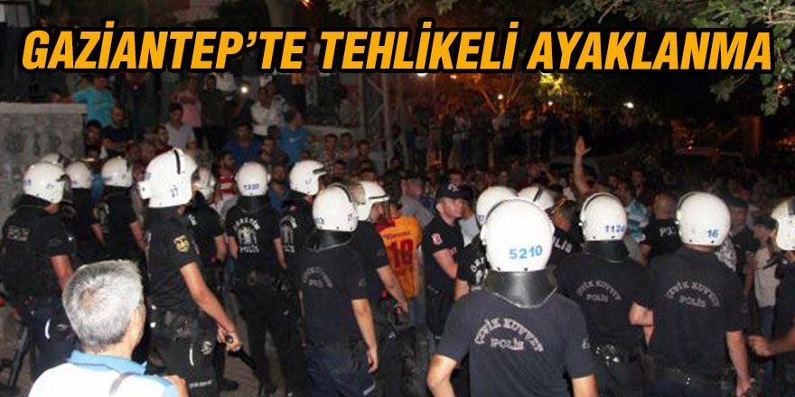 GAZİANTEP'TE TEHLİKELİ AYAKLANMA