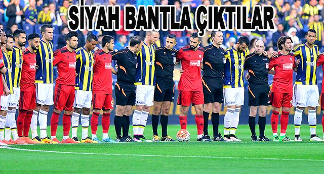 Fenerbahçe maçına siyah bantla ile çıktı